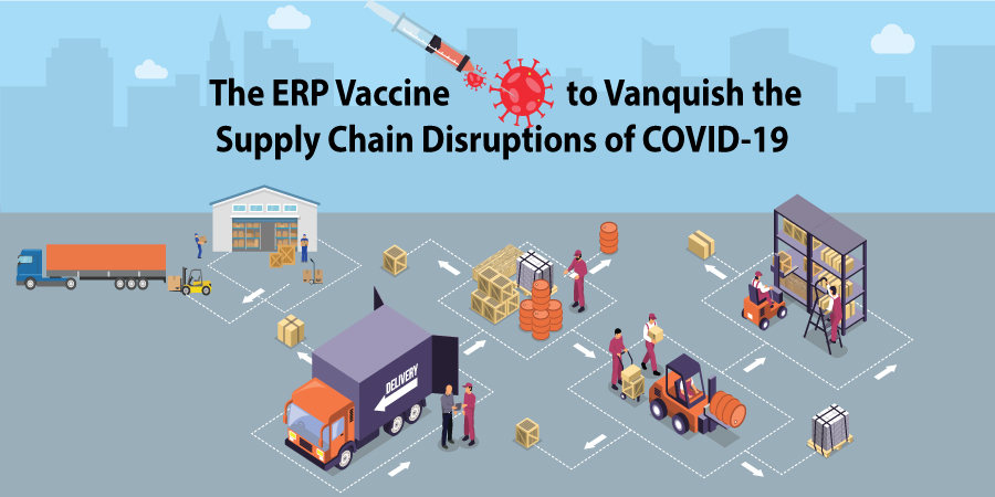The ERP Vaccine to Vanquish the Supply Chain Disruptions of COVID-19