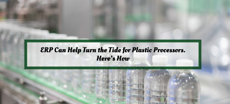 ERP Can Help Turn the Tide for Plastic Processors. Here's How